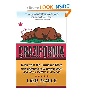 Crazifornia: Tales from the Tarnished State - How California is Destroying Itself and Why it Matters to America