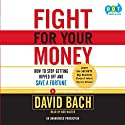 Fight for Your Money (       UNABRIDGED) by David Bach Narrated by Bob Walter