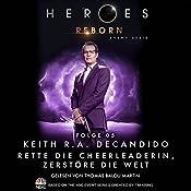 Rette die Cheerleaderin, zerstöre die Welt (Heroes Reborn 5) | Keith R. A. DeCandido