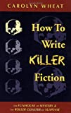 How to Write Killer Fiction: The Funhouse of Mystery & the Roller Coaster of Suspense