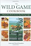 Wild Game Cookbook: Recipes from North America's Top Hunting Resorts and Lodges (1589233182) by Kasabian, David