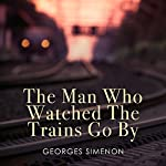 The Man Who Watched the Trains Go By | Georges Simenon,Sian Renyolds - Translator