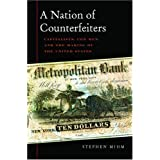 A Nation of Counterfeiters: Capitalists, Con Men, and the Making of the United Statesby Stephen Mihm