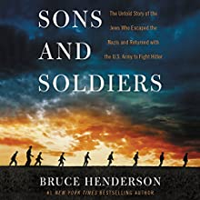 Sons and Soldiers: The Untold Story of the Jews Who Escaped the Nazis and Returned with the U.S. Army to Fight Hitler Audiobook by Bruce Henderson Narrated by Brett Barry