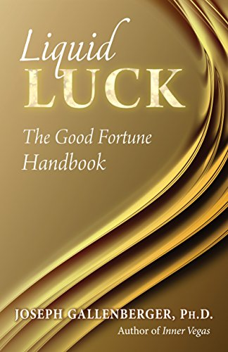 Liquid Luck The Good Fortune Handbook [Gallenberger Ph.D, Joe] (Tapa Blanda)