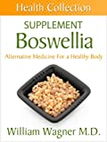 The Boswellia Supplement: Alternative Medicine for a Healthy Body (Health Collection)