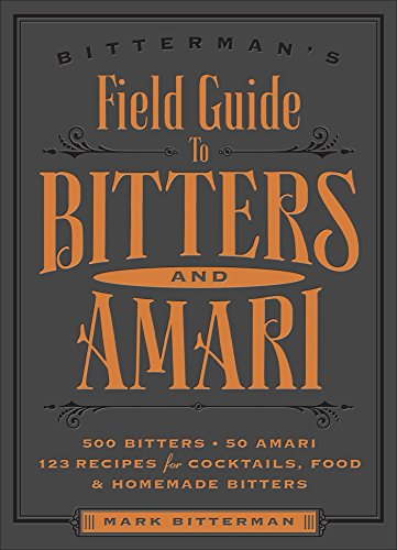 Bittermans-Field-Guide-to-Bitters-Amari-500-Bitters-50-Amari-123-Recipes-for-Cocktails-Food-Homemade-Bitters