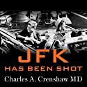 JFK Has Been Shot: A Parkland Hospital Surgeon Speaks Out (       UNABRIDGED) by Charles A. Crenshaw, Jens Hansen, J. Gary Shaw Narrated by James C. Lewis