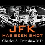 JFK Has Been Shot: A Parkland Hospital Surgeon Speaks Out | Charles A. Crenshaw,Jens Hansen,J. Gary Shaw