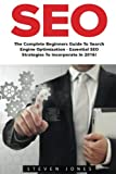 Seo: The Complete Beginners Guide to Search Engine Optimization - Essential SEO Strategies to Incorporate in 2016! (Google analytics, Webmaster, Search Engine Optimization)