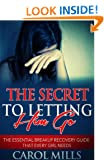 The Secret to Letting Him Go - The Essential Breakup Recovery Guide That Every Girl Needs