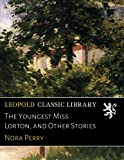 img - for The Youngest Miss Lorton, and Other Stories book / textbook / text book