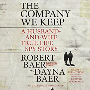 The Company We Keep: A Husband-and-Wife True-Life Spy Story | [Dayna Baer, Robert Baer]