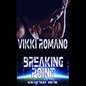 Breaking Point: Alpha Core Trilogy, Volume 2 | Vikki Romano