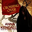 Crossing Over (       UNABRIDGED) by Anna Kendall Narrated by Simon Vance