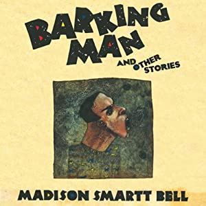 Barking Man: And Other Stories | [Madison Smartt Bell]