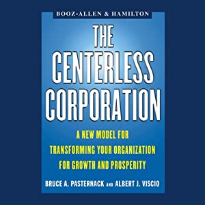 The Centerless Corporation: A New Model for Transforming Your Organization for Growth and Prosperity | [Bruce A. Pasternack, Albert J. Viscio]