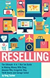 Reselling: The Ultimate  6 in 1 Box Set Guide to Making Money With Ebay, Amazon FBA, Craigslist, Etsy, Thrift Stores  and Garage Sales! (Amazon FBA - Selling ... - Work From Home Job - Etsy Business)