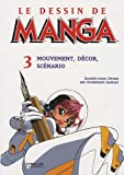 echange, troc Michèle Delagneau - Le dessin de manga : Tome 3, Mouvement, décor, scénario