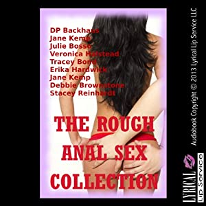 The Rough Anal Sex Collection: Twenty Rough Anal Sex Erotica Stories | [Debbie Brownstone, Erika Hardwick, Tracy Bond, Stacy Reinhardt, Jane Kemp, Jessica Crocker, Julie Bosso, Veronica Halstead, D. P. Backhaus]