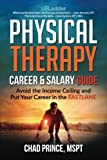 img - for Physical Therapy Career & Salary Guide: Avoid the Income Ceiling & Put Your Career in the FASTLANE book / textbook / text book
