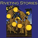 Riveting Stories: Thirty Gripping Tales by Literary Masters Audiobook by G. K. Chesterton, Arthur Conan Doyle, John Buchan, E. F. Benson, Joseph Conrad, Edith Wharton, O. Henry Narrated by Cathy Dobson