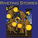 Riveting Stories: Thirty Gripping Tales by Literary Masters