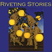 Riveting Stories: Thirty Gripping Tales by Literary Masters (       UNABRIDGED) by G. K. Chesterton, Arthur Conan Doyle, John Buchan, E. F. Benson, Joseph Conrad, Edith Wharton, O. Henry Narrated by Cathy Dobson
