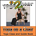 Yoga on a Chair: Yoga Class and Guide Book.