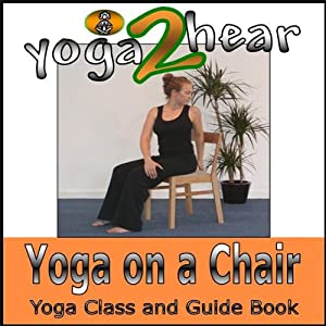 Yoga on a Chair: Yoga Class and Guide Book. | [Yoga 2 Hear]