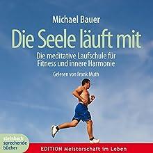 Die Seele läuft mit Hörbuch von Michael Bauer Gesprochen von: Frank Muth