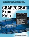 CBAP / CCBA Exam Prep: Premier Edition Aligned With the Babok Guide, Version 2.0