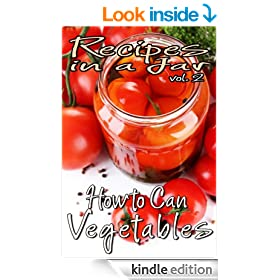 Recipes in a Jar vol. 2: How to Can Vegetables