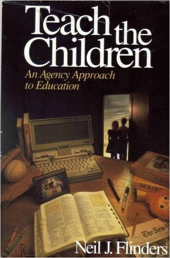 Teach the Children: An Agency Approach to Education written by Neil Flinders
