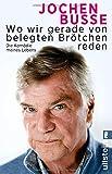 Jochen Busse ´Wo wir gerade von belegten Brötchen reden: Die Komödie meines Lebens´ bestellen bei Amazon.de