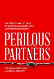 Perilous Partners: The Benefits and Pitfalls of America's Alliances with Authoritarian Regimes