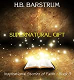 Supernatural Gift (Inspirational Stories of Faith - Book 3)