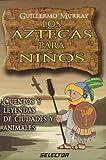 Aztecas para ni�os, Los: Cuentos y leyendas de ciudades y animales (LITERATURA INFANTIL) (Spanish Edition)