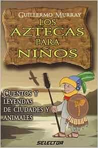 Aztecas para niños, Los: Cuentos y leyendas de ciudades y animales