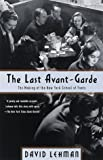 The Last Avant-Garde: The Making of the New York School of Poets by David Lehman (Nov 9 1999)