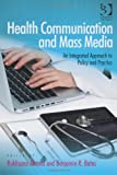 img - for Health Communication and Mass Media: An Integrated Approach to Policy and Practice book / textbook / text book