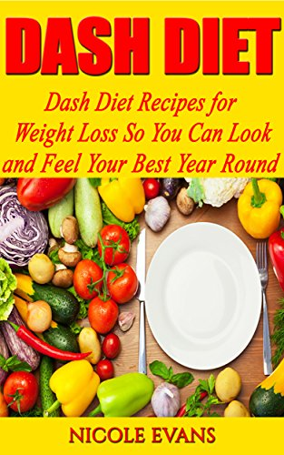 Dash Diet: Delicious Dash Diet Recipes For Weight Loss And For Lowering Your Blood Pressure by Nicole Evans