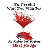 Be Careful What You Wish For (Amber Fox Mystery No 2) ~ Sibel Hodge