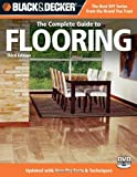 Black & Decker The Complete Guide to Flooring, with DVD, 3rd Edition: Updated with new Products & Techniques (Black & Decker Complete Guide) - 1589235215