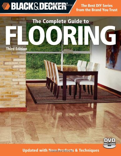 Black & Decker The Complete Guide to Flooring, with DVD, 3rd Edition: Updated with new Products & Techniques (Black & Decker Complete Guide) - Creative Publishing international - 1589235215 - ISBN:1589235215