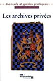 echange, troc Christine de Joux, Pascal Even, Magali Lacousse, Archives de France - Les archives privées Manuel pratique et juridique