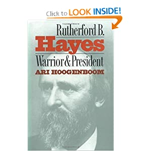 Rutherford B. Hayes: Warrior and President Ari Arthur Hoogenboom