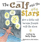 img - for The Calf and the Stars: How a Little Calf Became Friends with the Stars book / textbook / text book
