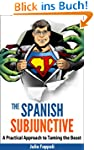 The Spanish Subjunctive: The Only  Gu...