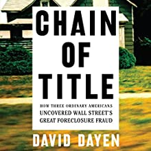 Chain of Title: How Three Ordinary Americans Uncovered Wall Street's Great Foreclosure Fraud Audiobook by David Dayen Narrated by Kaleo Griffith